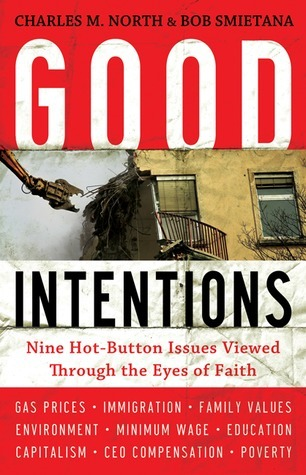 Good Intentions: Nine Hot-Button Issues Viewed Through the Eyes of Faith  by  Charles M. North