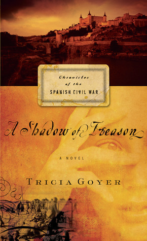 A Shadow of Treason (Chronicles of the Spanish Civil War #2)  by  Tricia Goyer