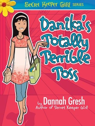 Danikas Totally Terrible Toss (Secret Keeper Girl #4)  by  Dannah Gresh
