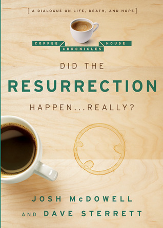 Did the Resurrection Happen . . . Really?: A Dialogue on Life, Death, and Hope  by  Josh McDowell