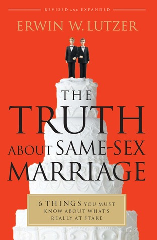 The Truth About Same-Sex Marriage: 6 Things You Must Know About Whats Really at Stake  by  Erwin W. Lutzer