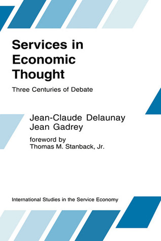 Services in Economic Thought: Three Centuries of Debate  by  Jean-Claude Delaunay