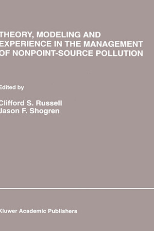 Theory, Modeling and Experience in the Management of Nonpoint-Source Pollution Clifford S. Russell