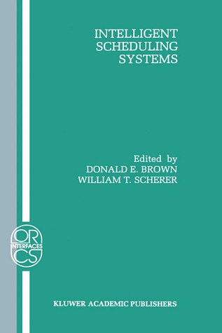 Intelligent Scheduling Systems Donald E. Brown