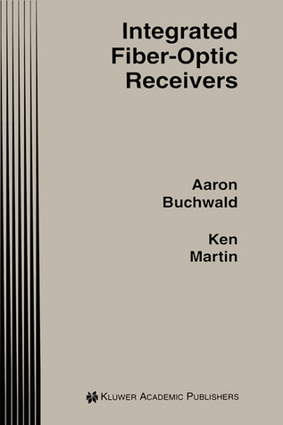 Integrated Fiber-Optic Receivers  by  Aaron Buchwald