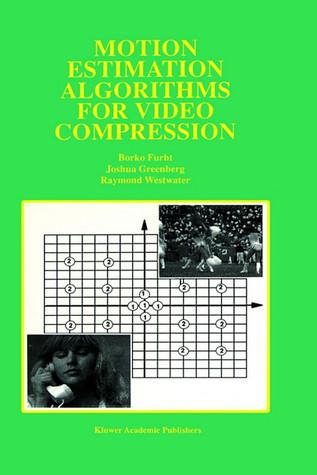 Motion Estimation Algorithms for Video Compression  by  Borko Furht