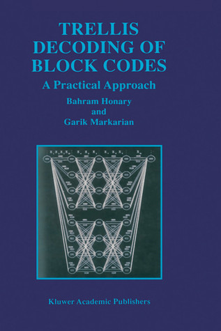 Trellis Decoding of Block Codes: A Practical Approach  by  Bahram Honary