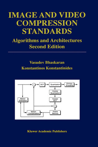 Image and Video Compression Standards: Algorithms and Architectures  by  Vasudev Bhaskaran