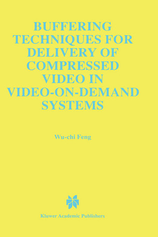 Buffering Techniques for Delivery of Compressed Video in Video-On-Demand Systems  by  Wu-Chi Feng