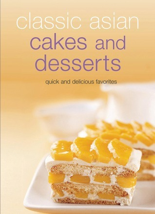 Classic Asian Cakes and Desserts: Quick and Delicious Favorites Unknown