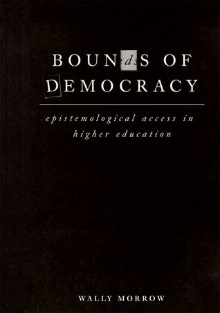 Bounds of Democracy: Epistemological Access in Higher Education  by  Wally Morrow