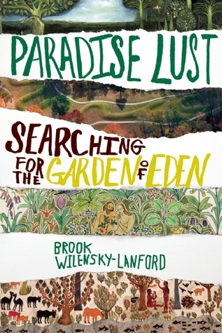 Paradise Lust: Searching for the Garden of Eden  by  Brook Wilensky-Lanford