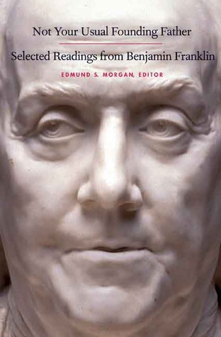 Not Your Usual Founding Father: Selected Readings from Benjamin Franklin  by  Benjamin Franklin
