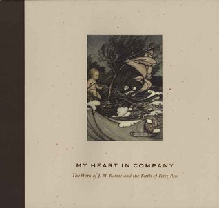 My Heart in Company: The Work of J. M. Barrie & the Birth of Peter Pan  by  Timothy G. Young