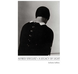 Alfred Stieglitz: A Legacy of Light  by  Katherine Hoffman