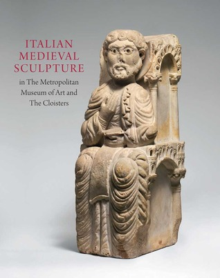 Italian Medieval Sculpture in The Metropolitan Museum of Art and The Cloisters  by  Lisbeth Castelnuovo-Tedesco