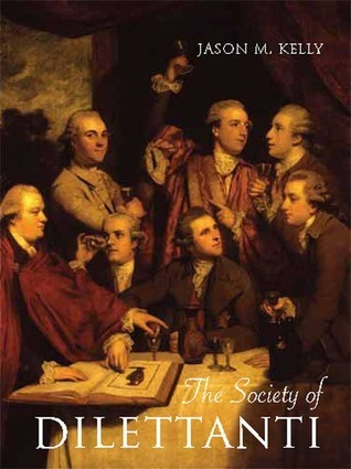 The Society of Dilettanti: Archaeology and Identity in the British Enlightenment  by  Jason M. Kelly