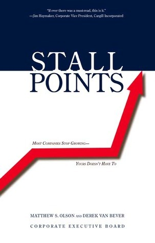 Stall Points: Most Companies Stop Growing--Yours Doesnt Have To Matthew H. Olson