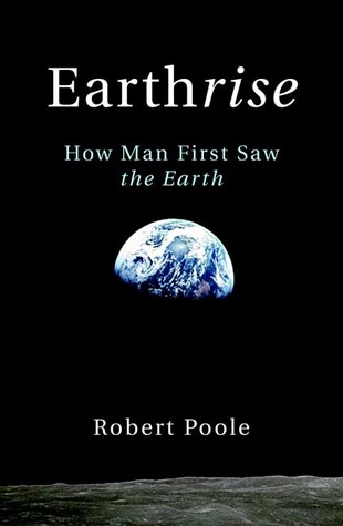 Earthrise: How Man First Saw the Earth Robert  Poole