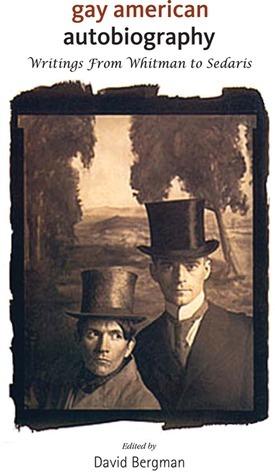 Gay American Autobiography: Writings from Whitman to Sedaris David Bergman
