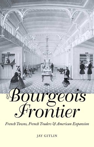 The Bourgeois Frontier: French Towns, French Traders, and American Expansion Jay Gitlin
