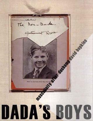 Dadas Boys: Masculinity after Duchamp David  Hopkins