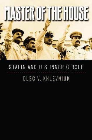 Master of the House: Stalin and His Inner Circle  by  Oleg Khlevniuk