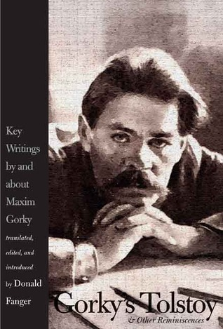Gorkys Tolstoy and Other Reminiscences: Key Writings and about Maxim Gorky by Maxim Gorky