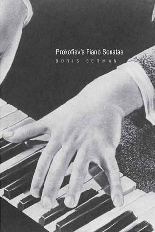 Prokofievs Piano Sonatas: A Guide for the Listener and the Performer  by  Boris Berman