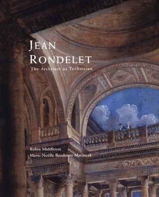 Jean Rondelet: The Architect as Technician  by  Robin Middleton