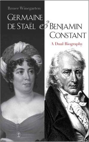 Germaine de Staël and Benjamin Constant: A Dual Biography  by  Renee Winegarten
