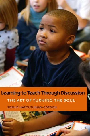 Learning to Teach Through Discussion: The Art of Turning the Soul Sophie Haroutunian-Gordon