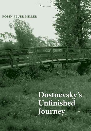 Dostoevskys Unfinished Journey  by  Robin Feuer Miller