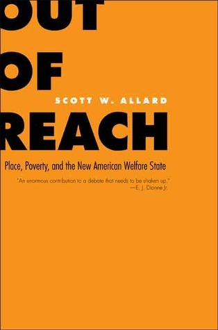 Out of Reach: Place, Poverty, and the New American Welfare State  by  Scott W. Allard