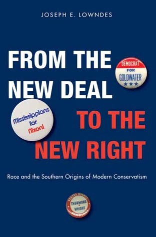 From the New Deal to the New Right: Race and the Southern Origins of Modern Conservatism  by  Joseph E. Lowndes