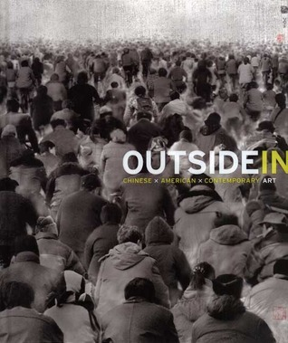 Outside In: Chinese x American x Contemporary Art  by  Jerome Silbergeld