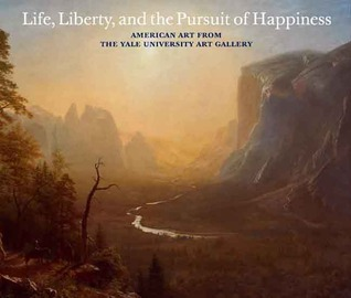 Life, Liberty & the Pursuit of Happiness: American Art from the Yale University Art Gallery Helen A. Cooper