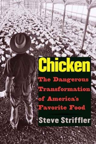 Chicken: The Dangerous Transformation of Americas Favorite Food  by  Steve Striffler