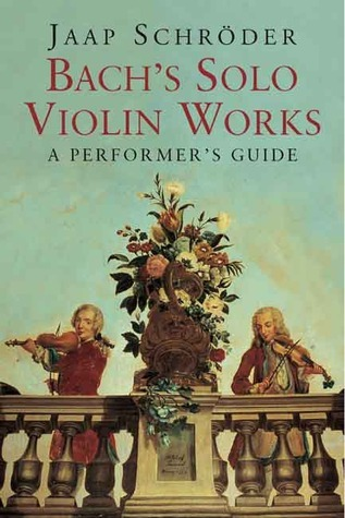 Bachs Solo Violin Works: A Performers Guide Jaap Schroder
