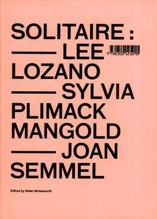 Solitaire: Lee Lozano, Sylvia Plimack Mangold, Joan Semmel  by  Helen Molesworth