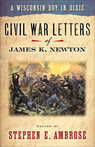 A Wisconsin Boy in Dixie: Civil War Letters of James K. Newton  by  James K. Newton