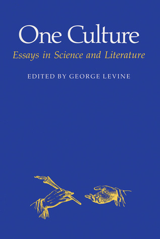 One Culture: Essays in Science and Literature George Lewis Levine