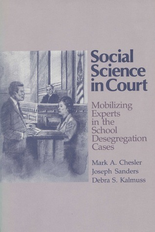 Social Science in Court: Mobilizing Experts in the School Desegregation Cases Mark A. Chesler