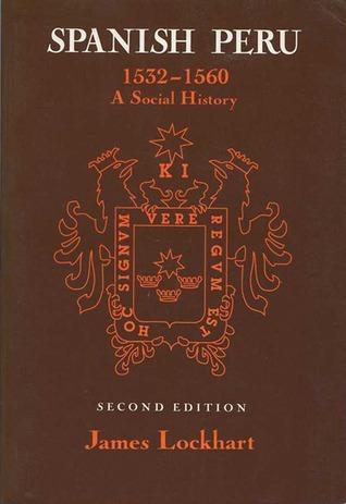 Spanish Peru, 1532-1560: A Social History  by  James Lockhart
