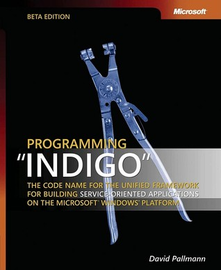Programming Indigo the Code Name for the Unified Framework for Building Service-Oriented Applications on the Microsoft(r) Windows(r) Platform  by  David Pallmann
