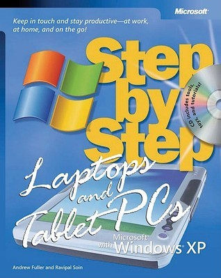 Laptops and Tablet PCs with Microsoft® Windows® XP Step Step: Keep in Touch and Stay Productive--At Work, At Home, and On the Go!: Keep in Touch and Stay Productive--At Work, at Home, and on the Go! by Andrew Fuller