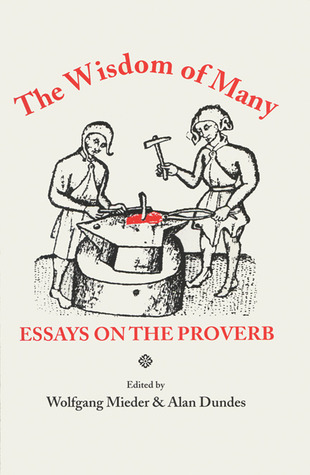 The Wisdom of Many: Essays on the Proverb  by  Wolfgang Mieder