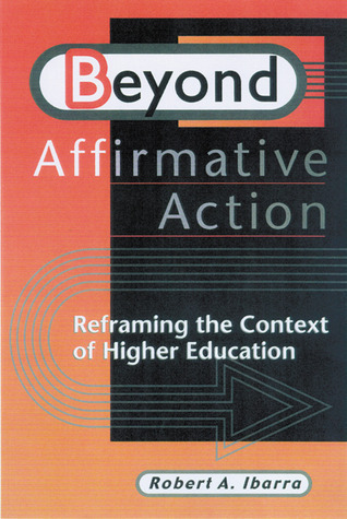 Beyond Affirmative Action: Reframing the Context of Higher Education Robert Ibarra