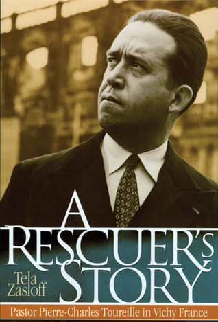 A Rescuer's Story: Pastor Pierre-Charles Toureille in Vichy France Tela Zasloff