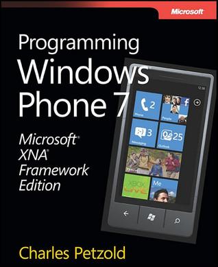 Microsoft® XNA® Framework Edition: Programming Windows® Phone 7  by  Charles Petzold